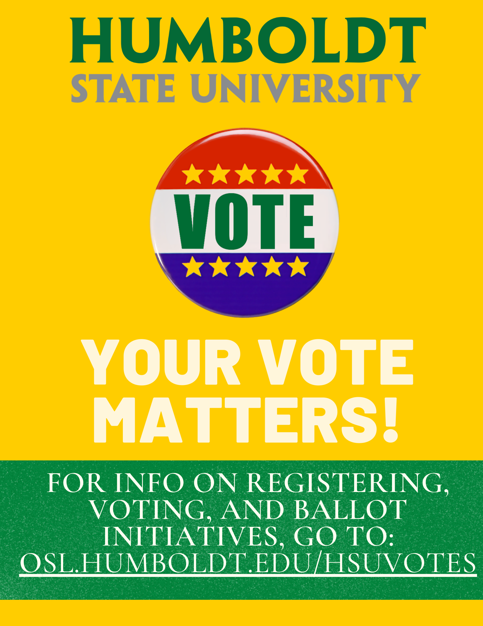 Your Vote Matters: For info on registering, voting, and Ballot Initiatives, go to: OSL.humboldt.edu/HSUVotes