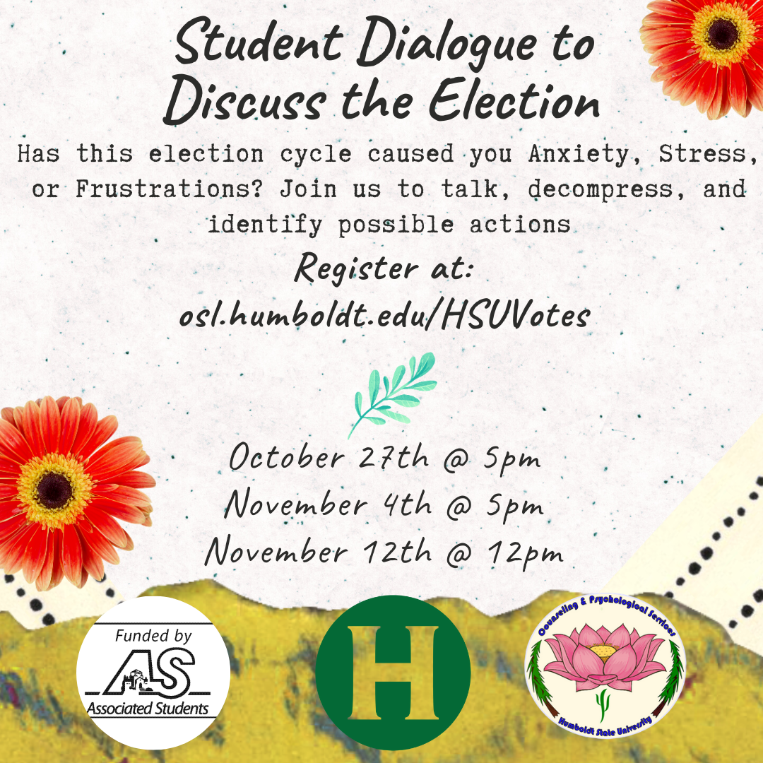 Student Dialogue to Discuss the Election. Oct 27th @ 5pm, Nov 4th @ 5pm, Nov 12th @ 12pm