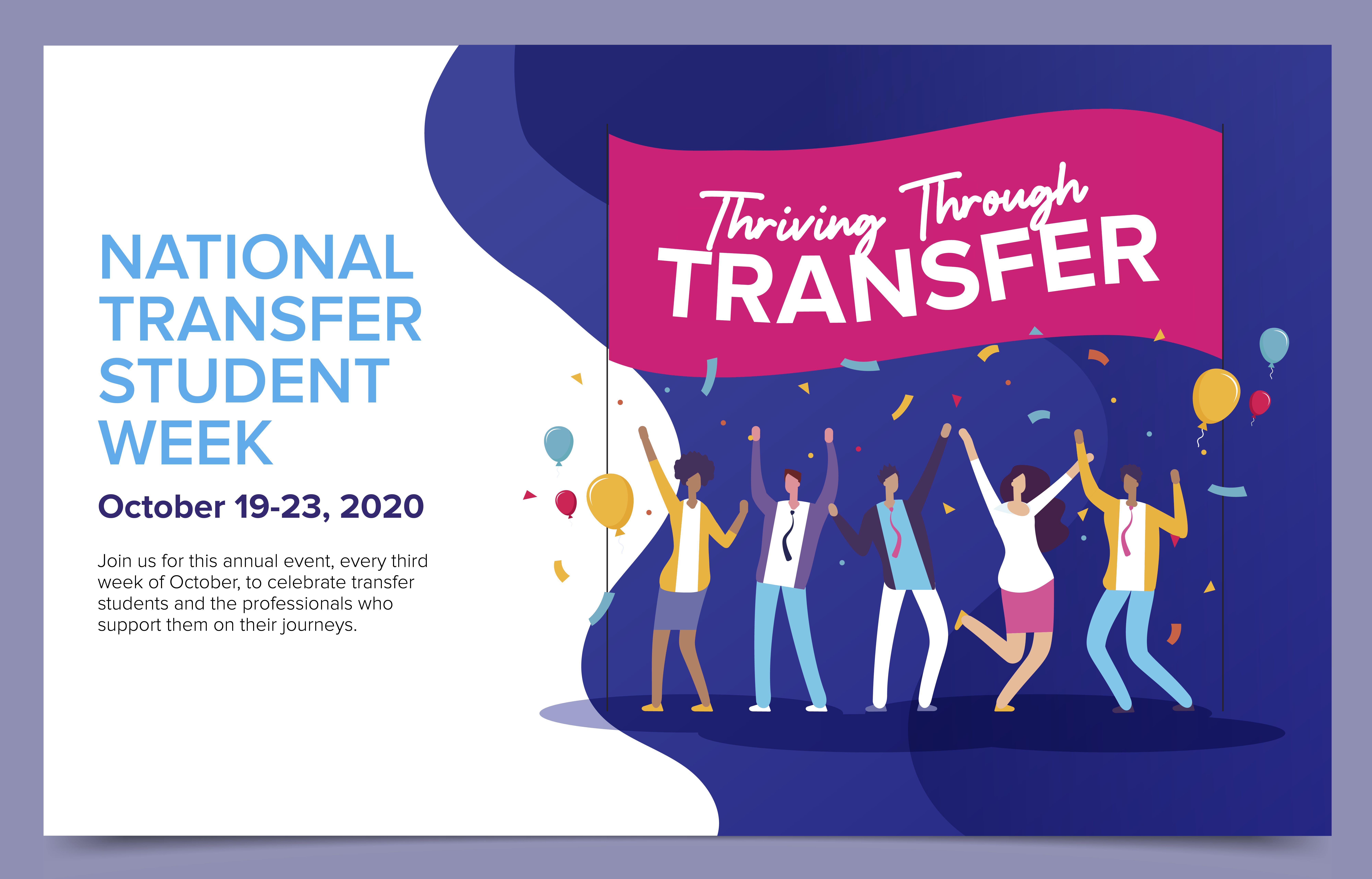 Thriving Through Transfers: Joing us for this annual event, every third week of October, to celebrate transfer students and the professionals who support them on their journeys.